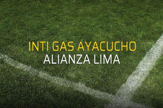 Inti Gas Ayacucho - Alianza Lima karşılaşma önü