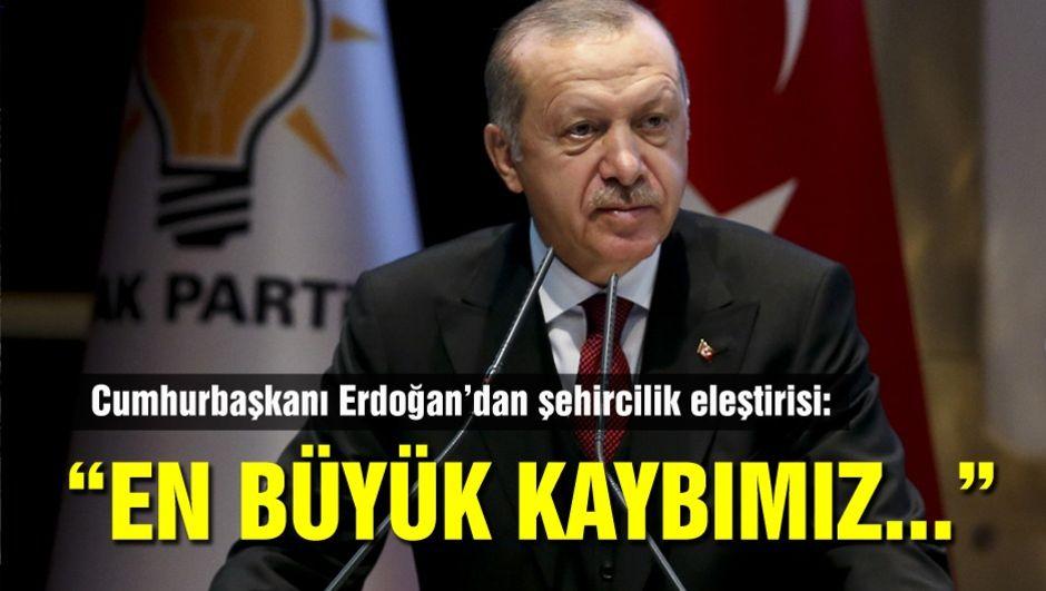 Cumhurbaşkanı Erdoğan: En büyük kaybımızdır!