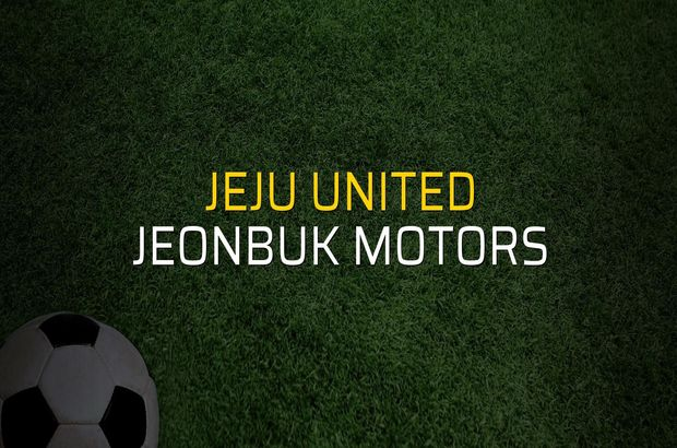 Jeju United - Jeonbuk Motors maçı öncesi rakamlar