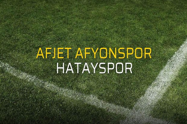 Afjet Afyonspor - Hatayspor karşılaşma önü