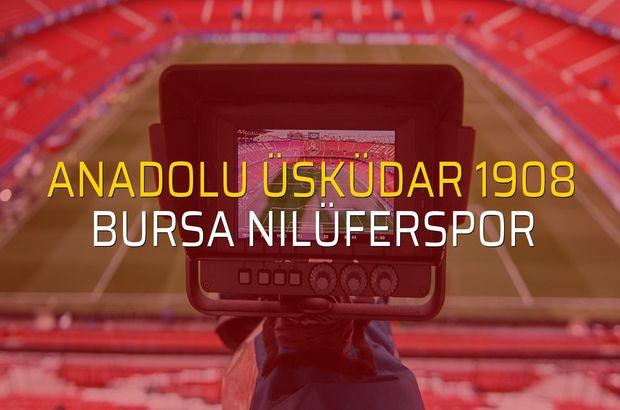 Anadolu Üsküdar 1908 - Bursa Nilüferspor maçı ne zaman?