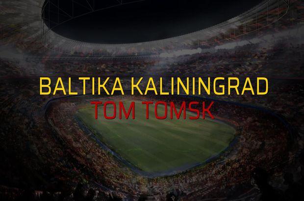 Baltika Kaliningrad - Tom Tomsk maçı istatistikleri