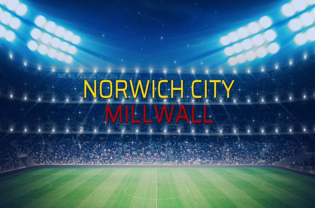 Norwich City: 4 - Millwall: 3 (Maç sona erdi)