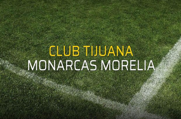 Club Tijuana - Monarcas Morelia maçı rakamları