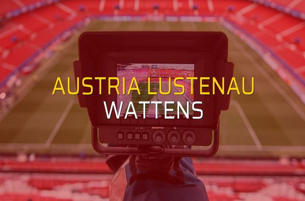 Austria Lustenau - Wattens rakamlar