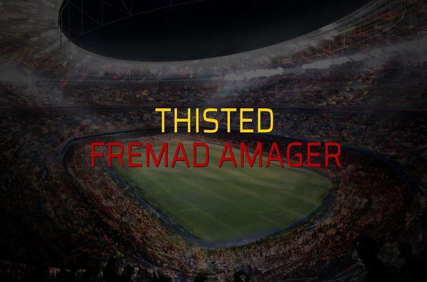 Thisted - Fremad Amager karşılaşma önü