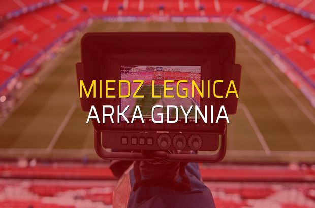 Miedz Legnica - Arka Gdynia maçı ne zaman?