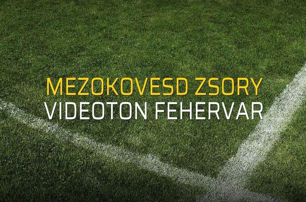 Mezokovesd Zsory - Videoton Fehervar rakamlar