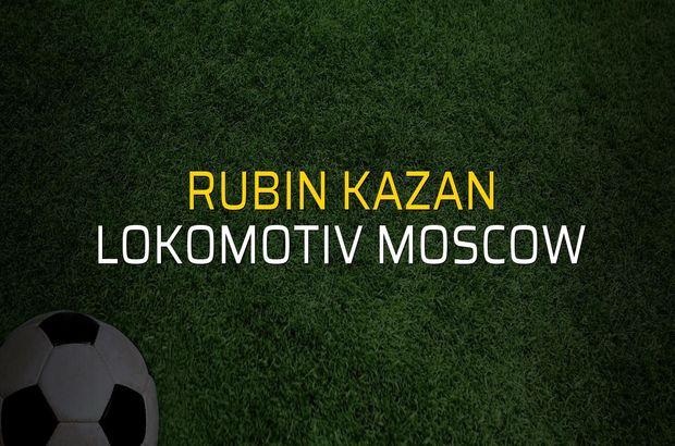 Rubin Kazan - Lokomotiv Moscow maç önü