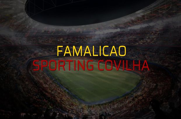 Famalicao - Sporting Covilha maç önü
