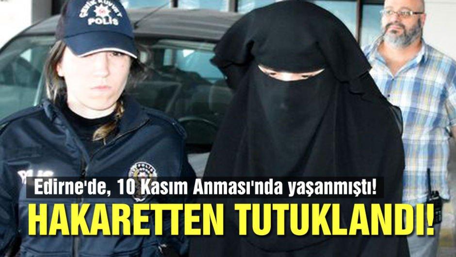 Edirne'de 10 Kasım Anması'nda yaşanmıştı! Atatürk'e hakarete tutuklama!