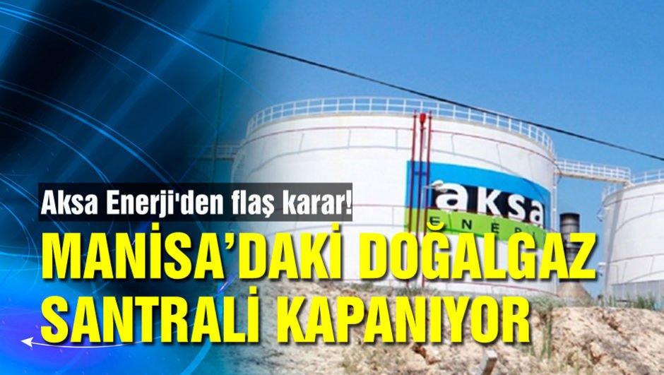 Aksa Enerji'den flaş karar, Manisa santralini kapatıyor