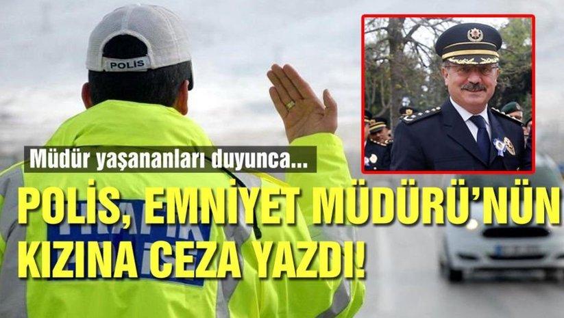Polis, emniyet müdürünün kızına ceza yazdı!