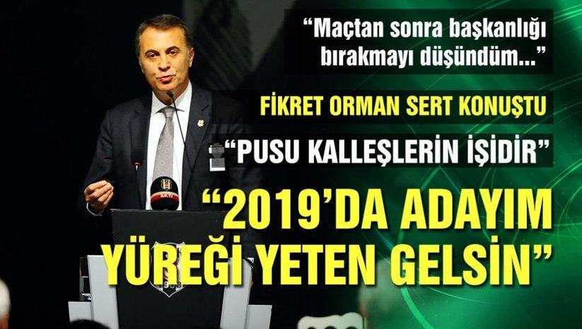 Fikret Orman: 2019da adayım, yüreği yeten gelsin...