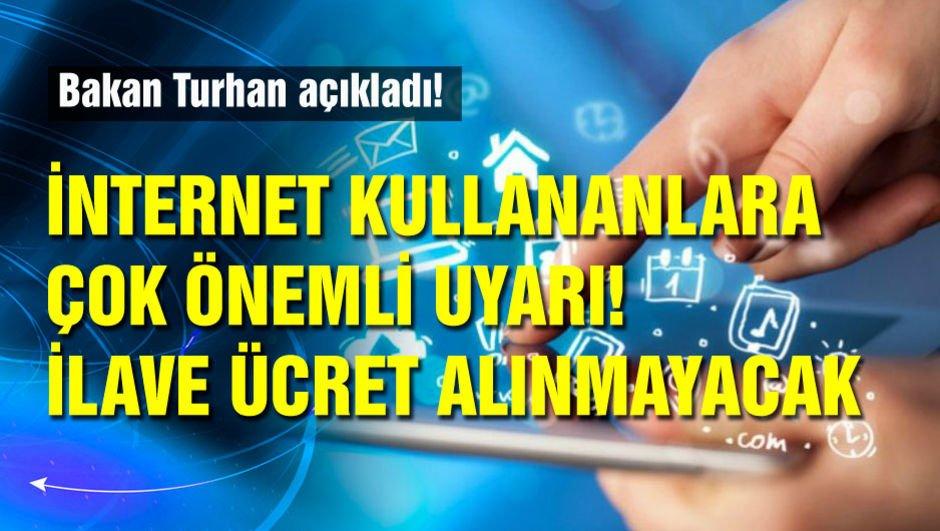 İnternet kullananlara çok önemli uyarı! İlave ücret alınmayacak