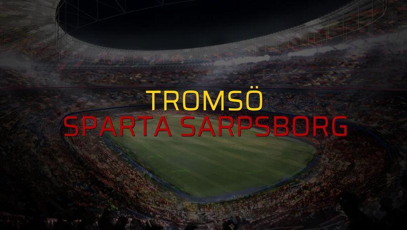 Tromsö - Sparta Sarpsborg maçı öncesi rakamlar