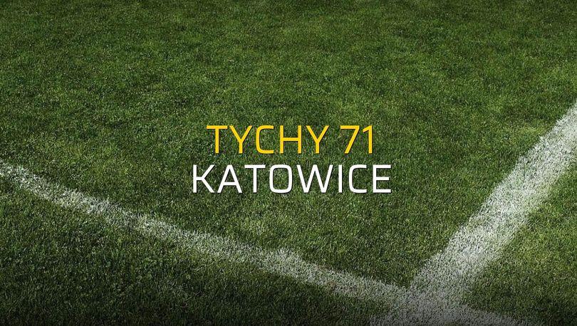 Tychy 71 - Katowice rakamlar