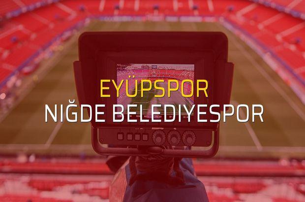 Eyüpspor: 3 - Niğde Belediyespor: 3 (Maç sona erdi)