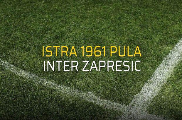 Istra 1961 Pula - Inter Zapresic maçı istatistikleri