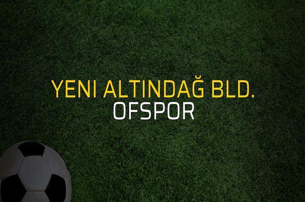 Yeni Altındağ Bld. - Ofspor maçı istatistikleri