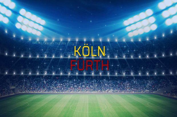 Köln - Fürth maçı ne zaman?
