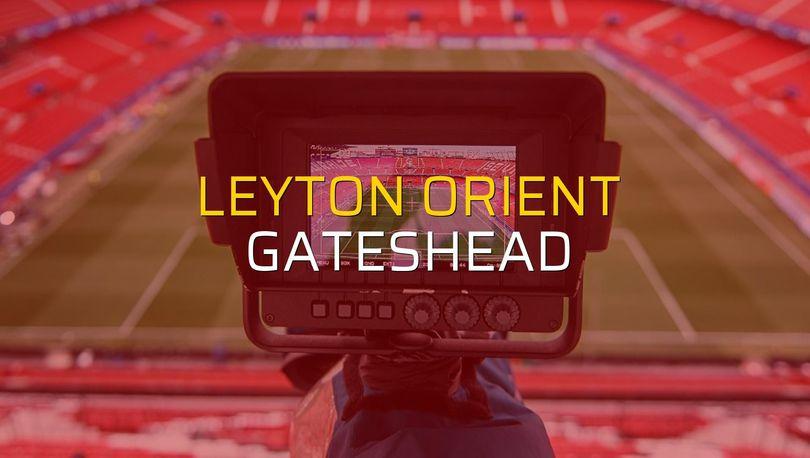 Leyton Orient - Gateshead maç önü