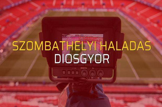 Szombathelyi Haladas - Diosgyor maçı öncesi rakamlar