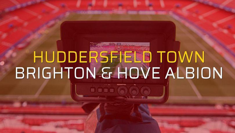 Maç sona erdi: Huddersfield Town: 1 - Brighton & Hove Albion:2