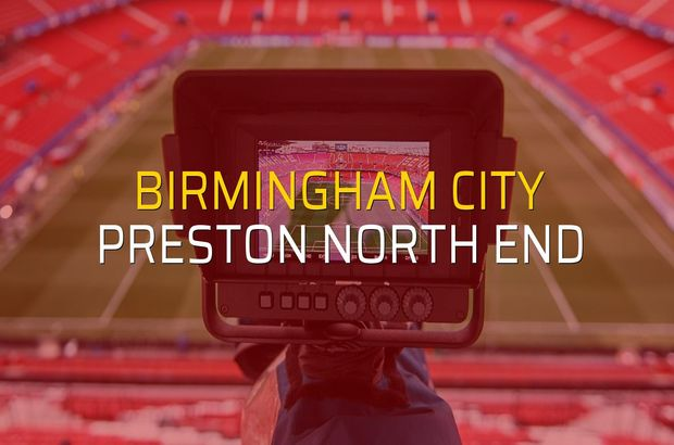 Birmingham City: 3 - Preston North End: 0 (Maç sona erdi)