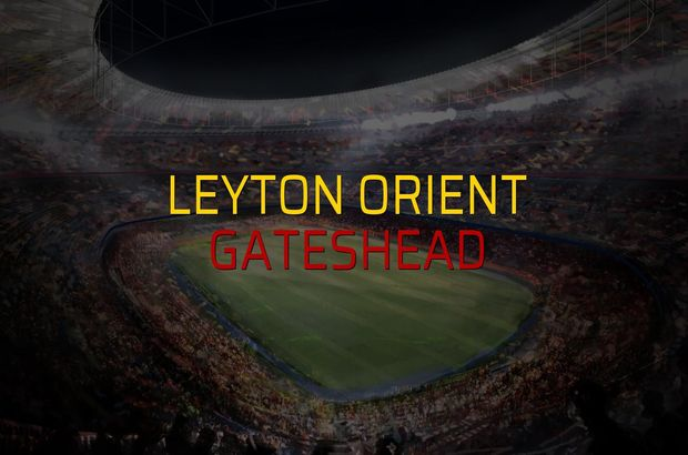 Leyton Orient: 2 - Gateshead: 0 (Maç sonucu)