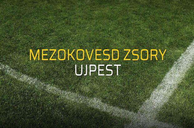 Mezokovesd Zsory: 0 - Ujpest: 0 (Maç sona erdi)
