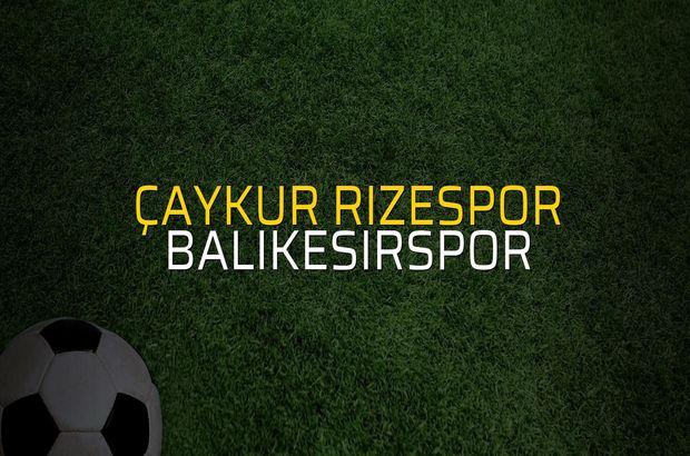 Çaykur Rizespor - Balıkesirspor maçı istatistikleri