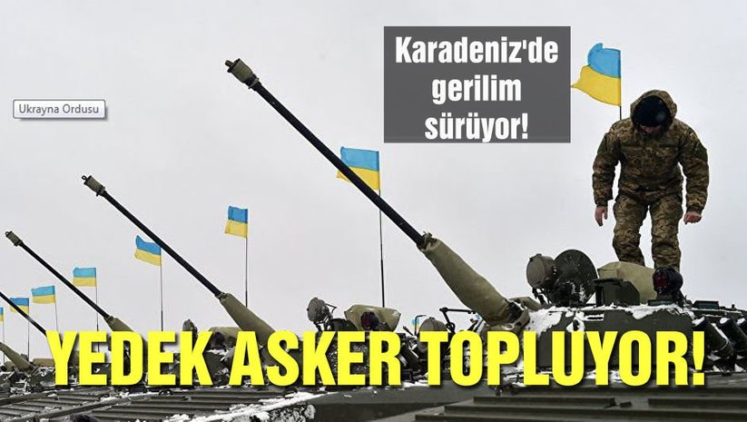 Karadeniz'de gerilim sürüyor! Ukrayna asker topluyor!