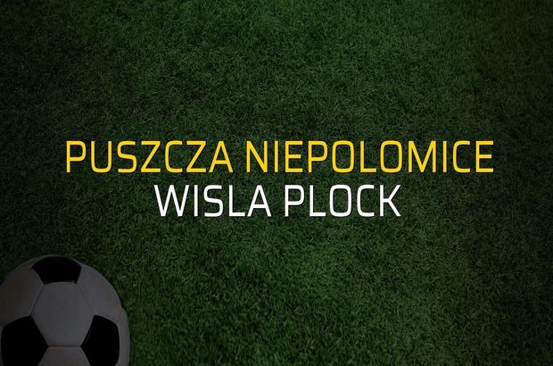 Puszcza Niepolomice - Wisla Plock maçı istatistikleri