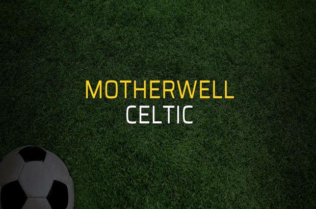 Motherwell - Celtic maç önü