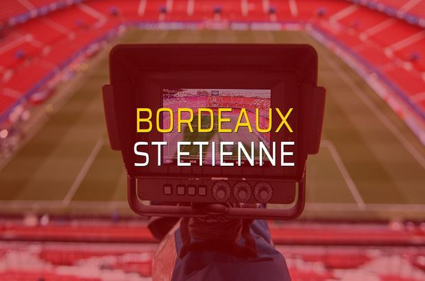 Maç sona erdi: Bordeaux: 3 - St Etienne:2