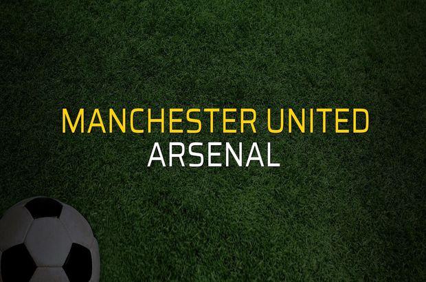 Maç sona erdi: Manchester United: 2 - Arsenal:2