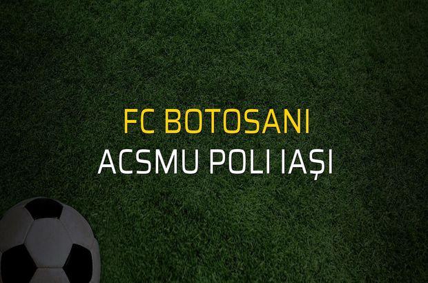 FC Botosani: 1 - ACSMU Poli Iaşi: 2 (Maç sona erdi)
