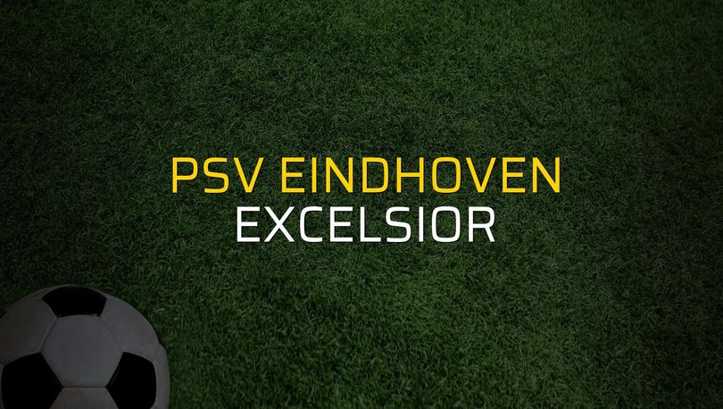 PSV Eindhoven: 6 - Excelsior: 0 (Maç sona erdi)