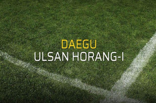 Daegu: 3 - Ulsan Horang-i: 0 (Maç sona erdi)