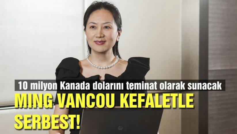 Mıng Vancou kefaletle serbest!