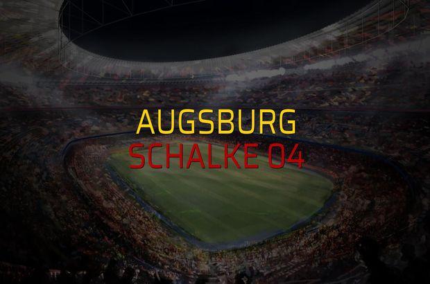 Augsburg: 1 - Schalke 04: 1 (Maç sona erdi)