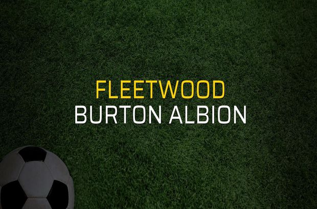 Fleetwood: 0 - Burton Albion: 0 (Maç sonucu)