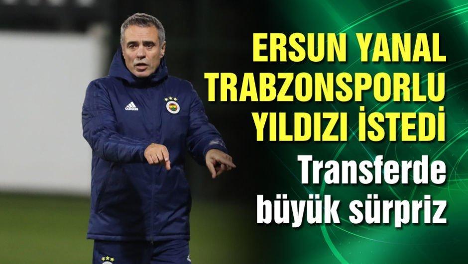 Ersun Yanal, Trabzonsporlu yıldızı istedi