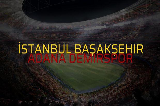 İstanbul Başakşehir - Adana Demirspor maçı ne zaman?
