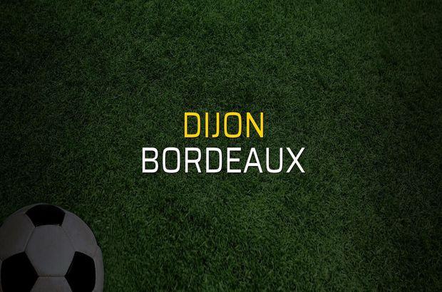 Dijon - Bordeaux maçı ne zaman?
