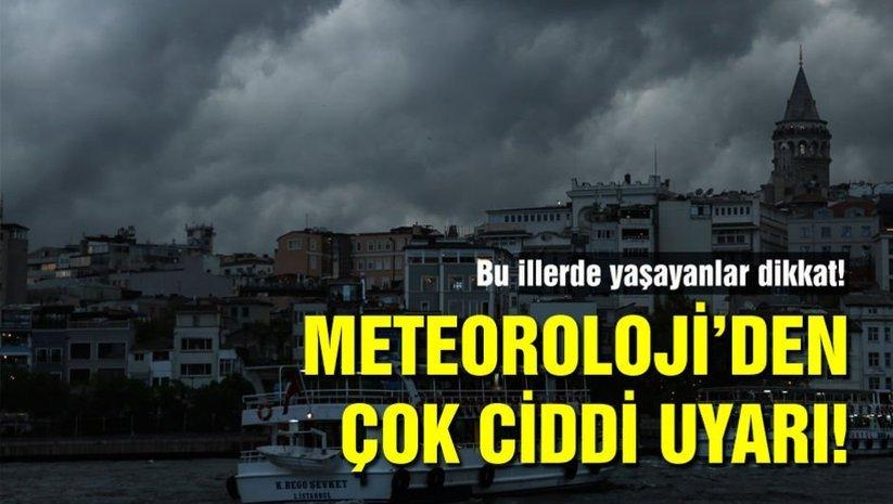 Meteorolojiden çok ciddi uyarı!