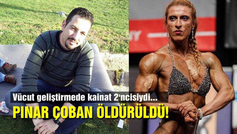 Vücut geliştirmede kainat 2'ncisi olan Pınar Çoban öldürüldü