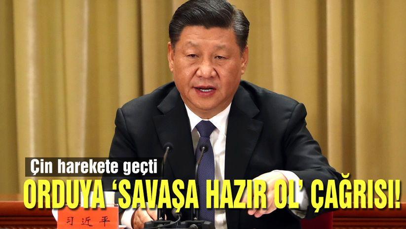 Çin Devlet Başkanı'ndan orduya 'savaşa hazır ol' çağrısı!