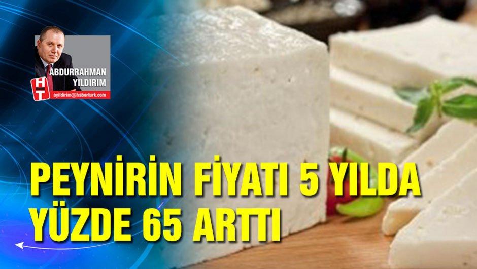 Peynirin fiyatı 5 yılda yüzde 65 arttı